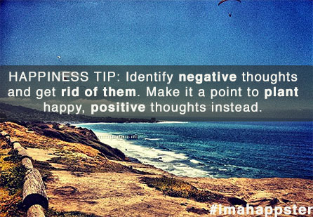 Identify negative thoughts and get rid of them. Make it a point to plant happy, positive thoughts instead.