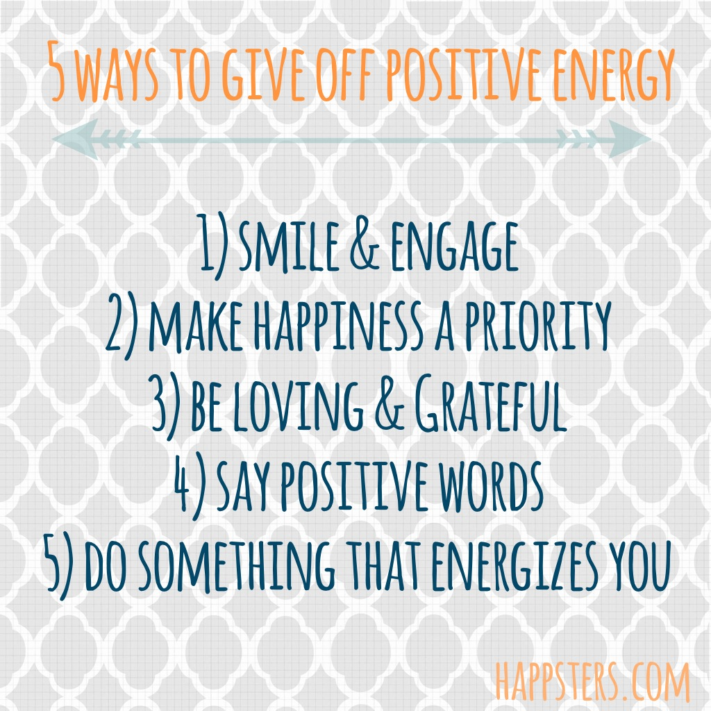 5 Ways To Give Off Positive Energy The Happsters