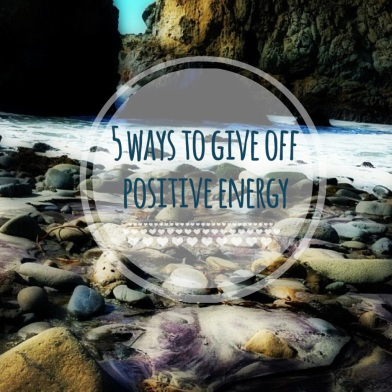 5 Ways to Give off Positive Energy