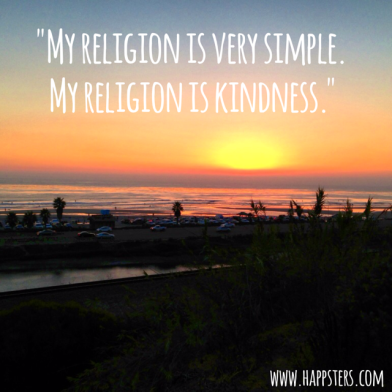 """My religion is very simple. My religion is kindness."""