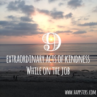 9 Extraordinary Acts of Kindness While on the Job