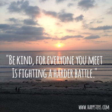 """Be Kind, For Everyone You Meet is Fighting a Harder Battle."""