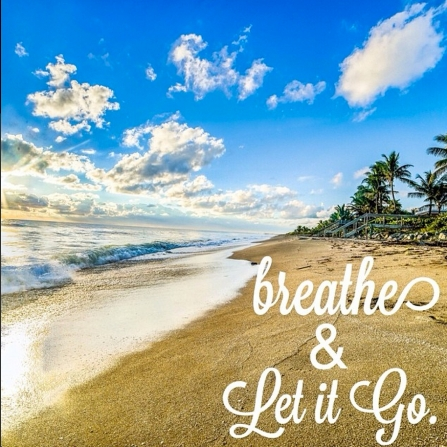 Breathe & let it go.