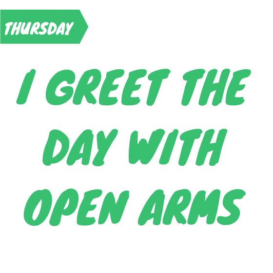 I greet the day with open arms